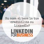 Credibilità su LinkedIn, come la stai costruendo?