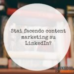 Stai facendo content marketing su LinkedIn?