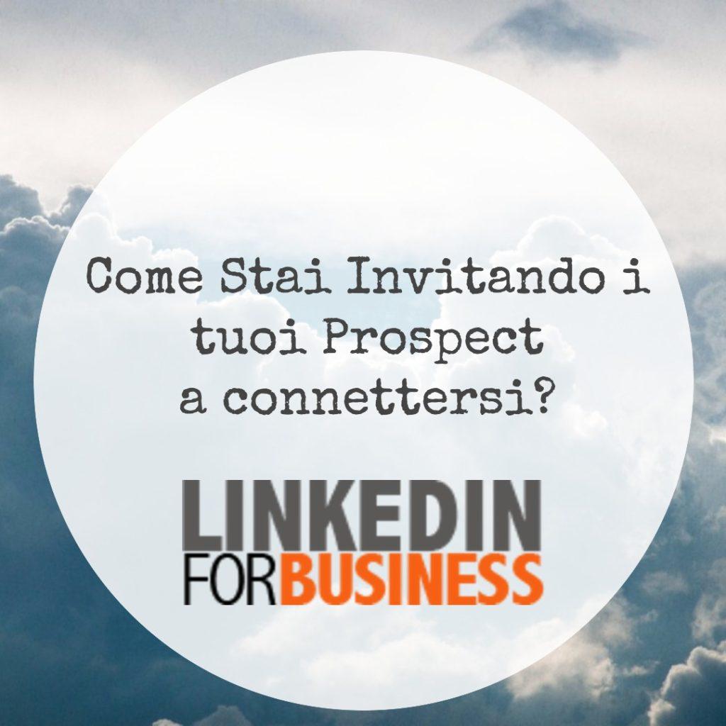 LinkedIn Networking: come stai invitando i tuoi Prospect?