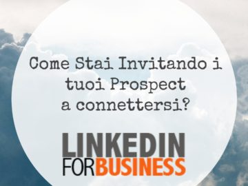 LinkedIn Networking: come stai invitando i tuoi Prospect?