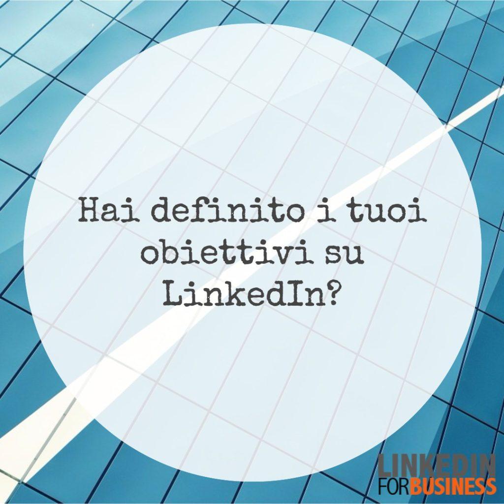 Hai definito i tuoi obiettivi per LinkedIn?