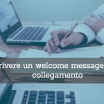 LinkedIn Networking: come scrivere il welcome message