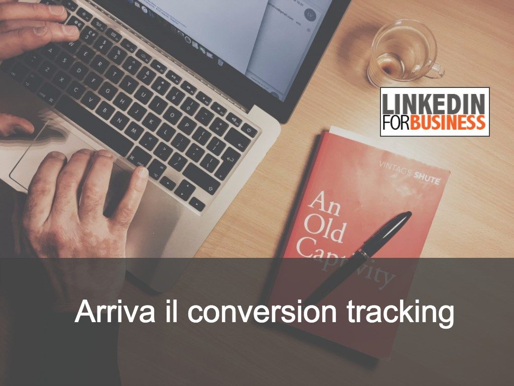 LinkedIn Advertising: arriva il conversion tracking