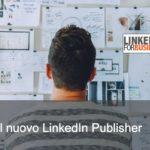 LinkedIn News: il nuovo LinkedIn Publisher