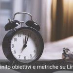 Linkedin Strategy: Hai definito obiettivi e metriche per LinkedIn?