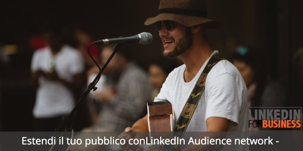 Alla scoperta di LinkedIn Audience Network