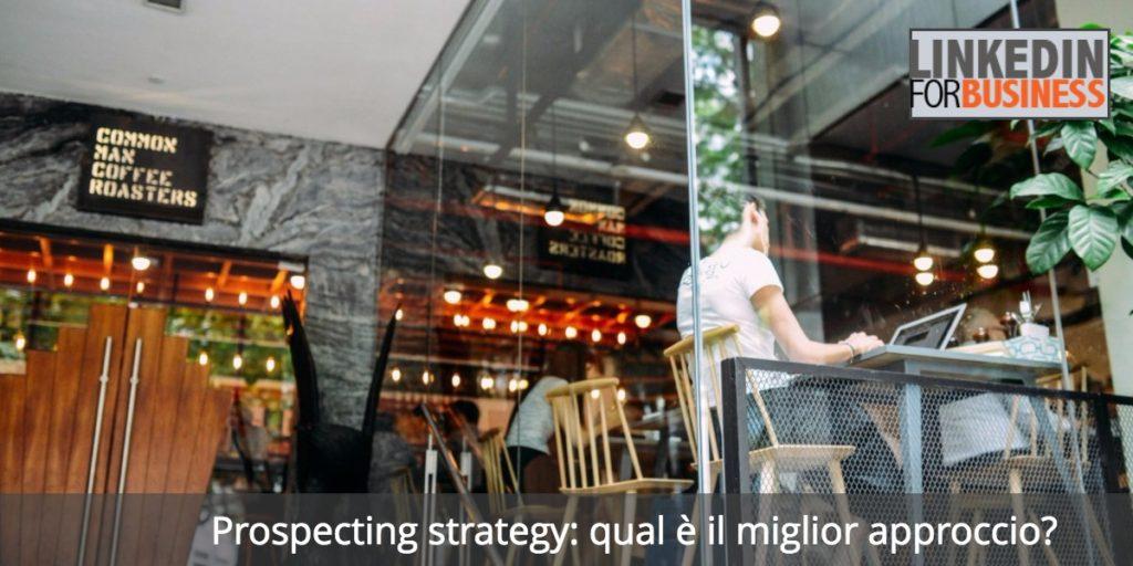 Prospecting strategy: qual è il migliore approccio?