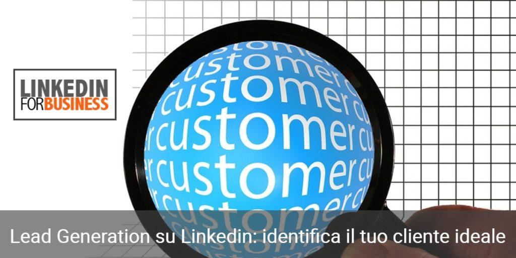 Lead Generation su Linkedin: identifica il tuo cliente ideale