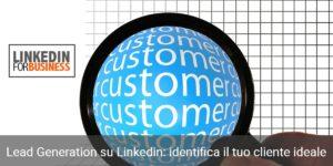 Lead Generation su Linkedin identifica il tuo cliente ideale
