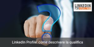 linkedin profile - come descrivere la qualifica