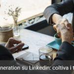 Lead Generation su LinkedIn: come coltivare lead per far crescere le tue relazioni