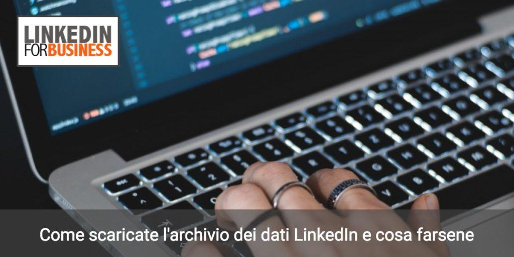 LinkedIn tips: come scaricare l'archivio dati e cosa farsene