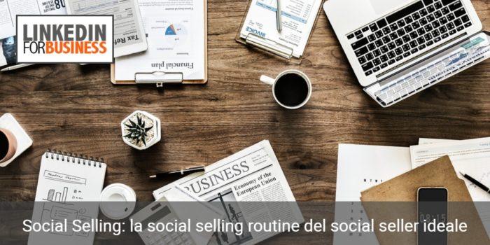 Social Selling: la social selling routine del social seller ideale