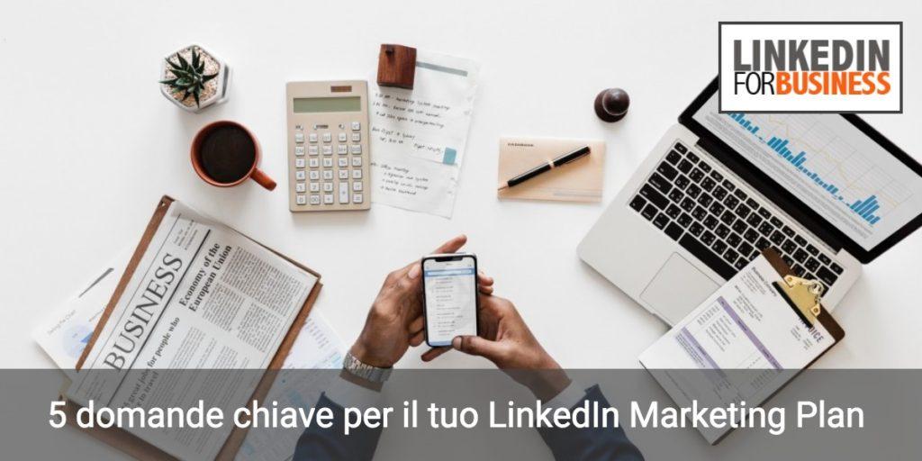 5 domande chiave per il tuo LinkedIn Marketing Plan
