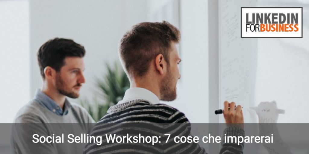 Social Selling Workshop: 7 cose che imparerai