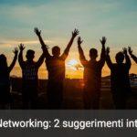 LinkedIn Networking: 2 novità interessanti