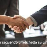 LinkedIn Tips: hai creato la tua etiquette su LinkedIn?