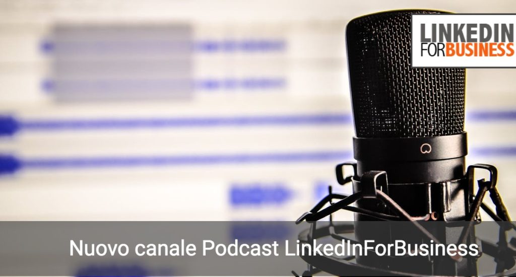 Parte il canale Podcast LinkedInForBusiness
